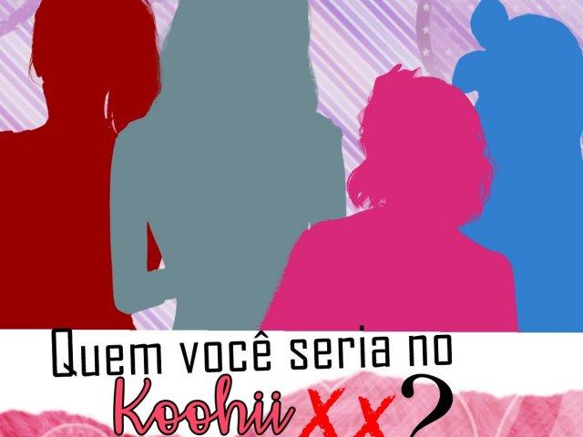 Quem você seria no Koohii XX?