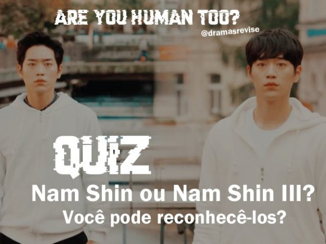 Nam Shin III ou Nam Shin humano? (Are You Human Too?)